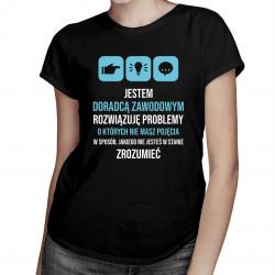 Jestem doradcą zawodowym, rozwiązuję problemy - damska koszulka z nadrukiem