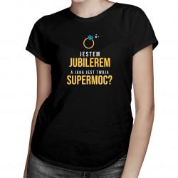 Jestem jubilerem, a jaka jest Twoja supermoc? - damska koszulka z nadrukiem