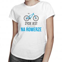 Życie jest lepsze na rowerze - damska koszulka z nadrukiem