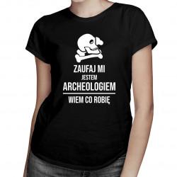 Zaufaj mi, jestem archeologiem, wiem co robię - damska koszulka z nadrukiem