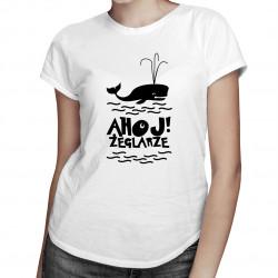 Ahoj! Żeglarze - damska koszulka z nadrukiem