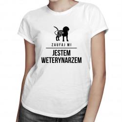 Zaufaj mi - jestem weterynarzem - damska koszulka z nadrukiem
