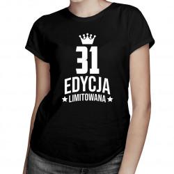 31 lat Edycja Limitowana - damska koszulka z nadrukiem - prezent na urodziny