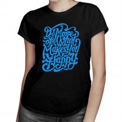 Do more of what you makes happy - damska koszulka z nadrukiem