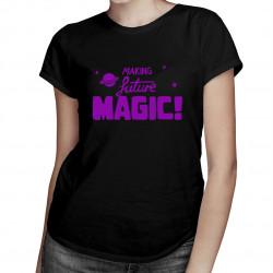 Making Future Magic - damska koszulka z nadrukiem