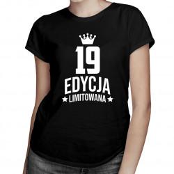 19 lat Edycja Limitowana - damska koszulka z nadrukiem - prezent na urodziny