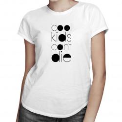 Cool Kids Can't Die - damska koszulka z nadrukiem