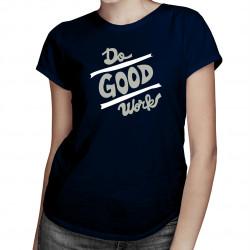Do good works - damska koszulka z nadrukiem