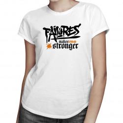 Failures makes me stronger - damska koszulka z nadrukiem