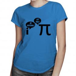 Be Rational/Get Real - damska koszulka z nadrukiem