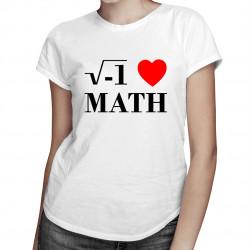 I love math - damska koszulka z nadrukiem