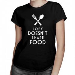 Joey doesn't share food - damska koszulka z nadrukiem