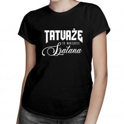 Tatuaże to narzędzie szatana - damska koszulka z nadrukiem