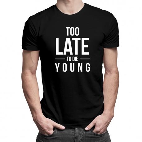 Too Late To Die Young - męska koszulka z nadrukiem