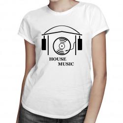 House Music - damska koszulka z nadrukiem