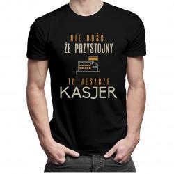 Nie dość, że przystojny to jeszcze kasjer - męska koszulka z nadrukiem