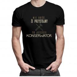Nie dość, że przystojny to jeszcze konserwator - męska koszulka z nadrukiem