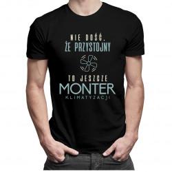 Nie dość, że przystojny to jeszcze monter klimatyzacji - męska koszulka z nadrukiem
