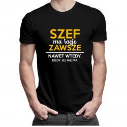 Szef ma rację zawsze, nawet wtedy, kiedy jej nie ma - męska koszulka z nadrukiem