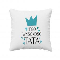 Jego Wysokość Tata - poduszka z nadrukiem