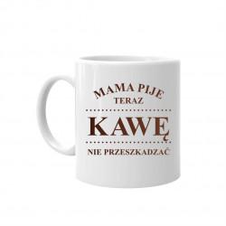 Mama pije teraz kawę - nie przeszkadzać – kubek z nadrukiem