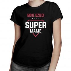 Moje dzieci mają super mamę - damska koszulka z nadrukiem