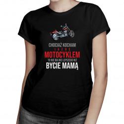 Chociaż kocham jazdę motocyklem - mama – damska koszulka z nadrukiem