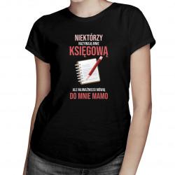 Niektórzy nazywają mnie księgową - damska koszulka z nadrukiem