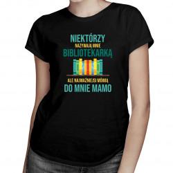 Niektórzy nazywają mnie bibliotekarką - damska koszulka z nadrukiem