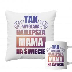 Komplet dla mamy - Tak wygląda najlepsza mama na świecie - poduszka + kubek z nadrukiem