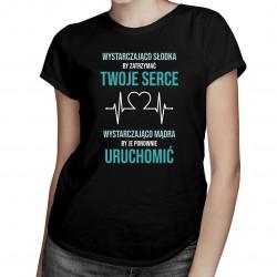 Wystarczająco słodka by zatrzymać twoje serce - damska koszulka z nadrukiem