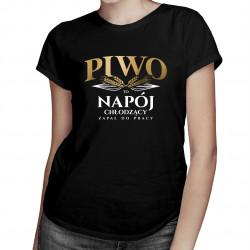 Piwo to napój chłodzący zapał do pracy - damska koszulka z nadrukiem