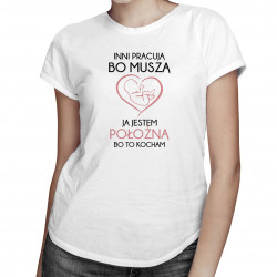 Jestem położną bo to kocham - damska koszulka z nadrukiem