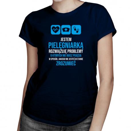 Jestem pielęgniarką, rozwiązuję problemy - damska koszulka z nadrukiem