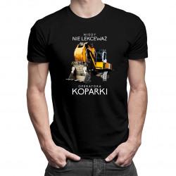 Nigdy nie lekceważ operatora koparki - męska koszulka z nadrukiem