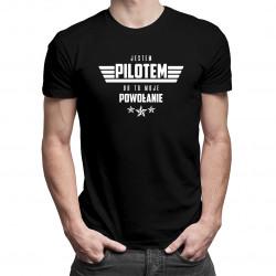 Jestem pilotem bo to moje powołanie - męska koszulka z nadrukiem