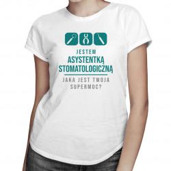 Asystentka stomatologiczna - supermoc - damska koszulka z nadrukiem