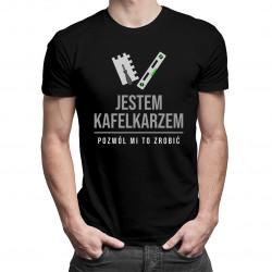 Jestem kafelkarzem, pozwól mi to zrobić - męska koszulka z nadrukiem