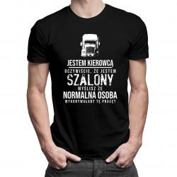 Jestem kierowcą - oczywiście, że jestem szalony - męska koszulka z nadrukiem