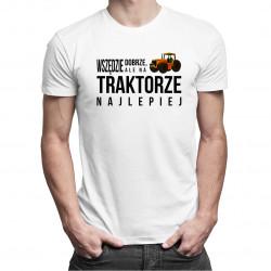 Wszędzie dobrze, ale na traktorze najlepiej- męska koszulka z nadrukiem