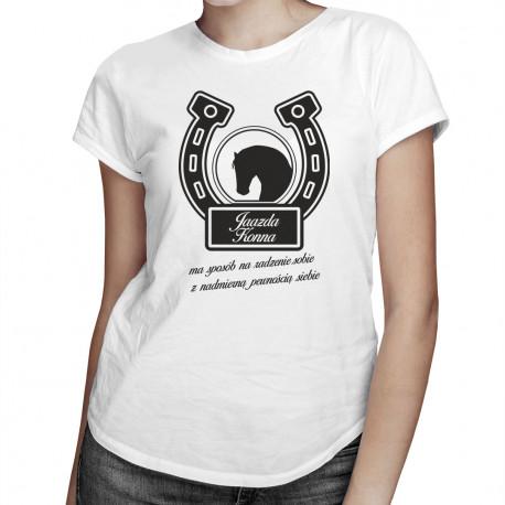 Jazda konna ma sposób na radzenie sobie z nadmierną pewnością siebie - damska koszulka z nadrukiem