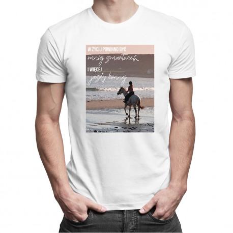 W życiu powinno być mniej zmartwień i więcej jazdy konnej - męska koszulka z nadrukiem