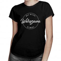 Warszawa - Moje miejsce na świecie- damska koszulka z nadrukiem