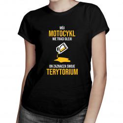 Mój motocykl nie traci oleju on zaznacza swoje terytorium - damska koszulka z nadrukiem