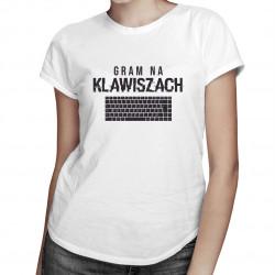 Gram na klawiszach - damska koszulka z nadrukiem