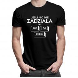 Jeśli nic nie zadziała to: ctrl+ alt+ delete - męska koszulka z nadrukiem
