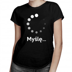 Myślę - damska koszulka z nadrukiem