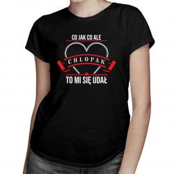 Co jak co ale chłopak to mi się udał v2 - damska koszulka z nadrukiem