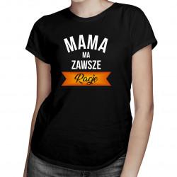 Mama ma zawsze rację - damska koszulka z nadrukiem