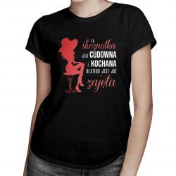 Ta ślicznotka jest cudowna i kochana dlatego jest już zajęta - damska koszulka z nadrukiem